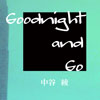 Goodnight and Go
